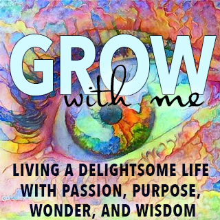 GROW with ME living a delightsome life with passion, purpose, wonder, and wisdom